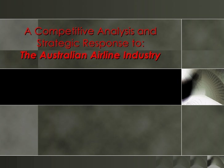 A Competitive Analysis and Strategic Response to: The Australian Airline Industry