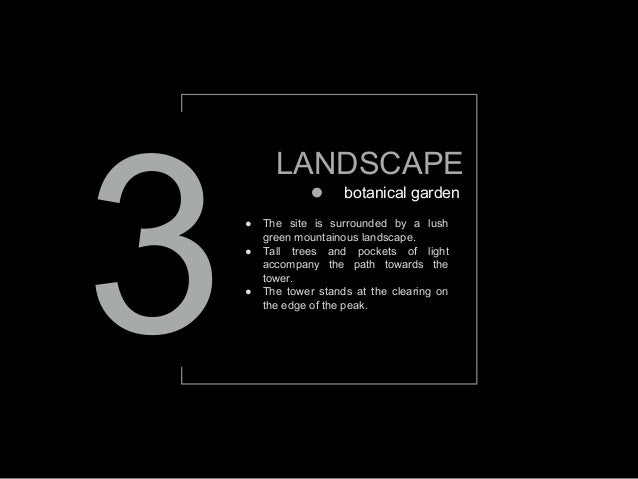 3 LANDSCAPE ● The site is surrounded by a lush green mountainous landscape. ● Tall trees and pockets of light accompany th...