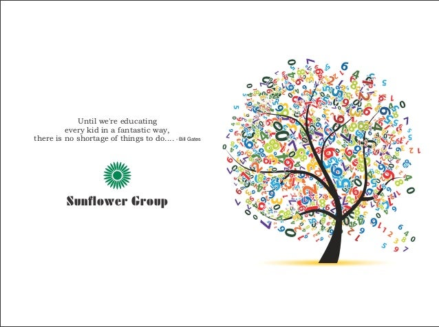 Until we're educating every kid in a fantastic way, there is no shortage of things to do.... - Bill Gates  Sunflower Group