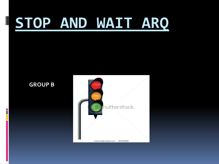 STOP AND WAIT ARQ    GROUP B