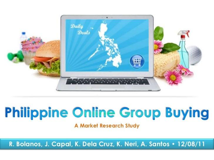 A Market Research Study   R. Bolanos, J. Capal, K. Dela Cruz, K. Neri, A. Santos • 12/08/11