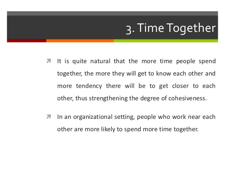 3. Time Together It is quite natural that the more time people spend   together, the more they will get to know each othe...