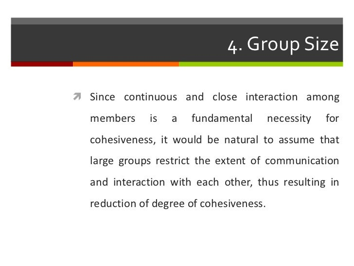 4. Group Size Since continuous and close interaction among   members     is   a   fundamental       necessity   for   coh...