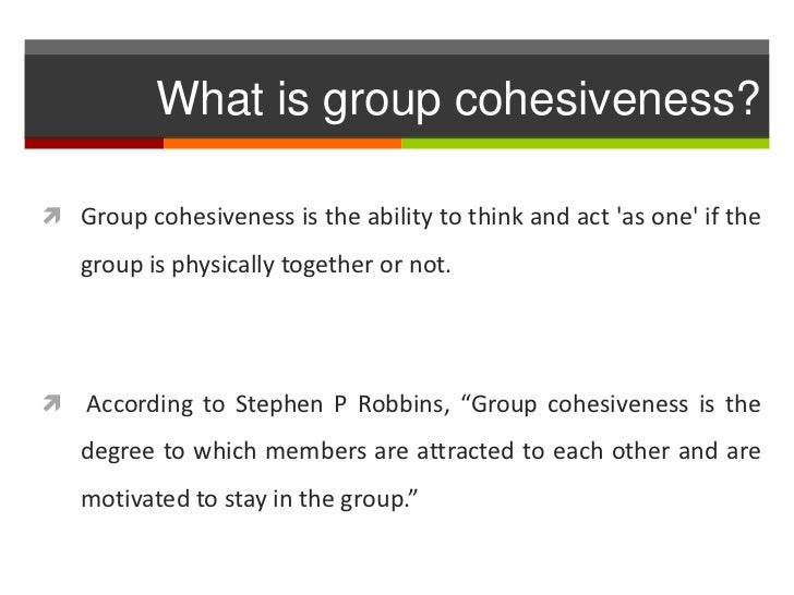 group cohesiveness Group cohesiveness generally improves group productivity and job satisfaction and lowers stress levels for this reason, contemporary business management structures encourage group cohesiveness.