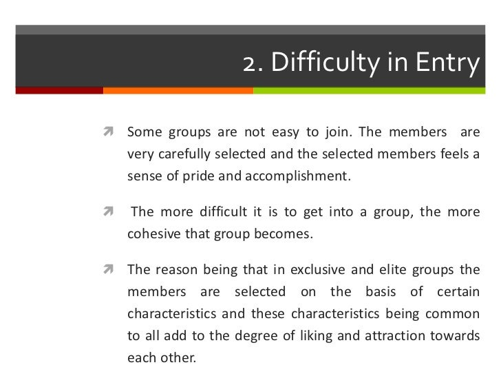 2. Difficulty in Entry Some groups are not easy to join. The members are    very carefully selected and the selected memb...