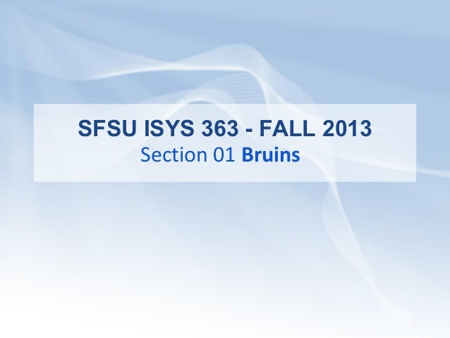 SFSU ISYS 363 - FALL 2013 Section 01 Bruins