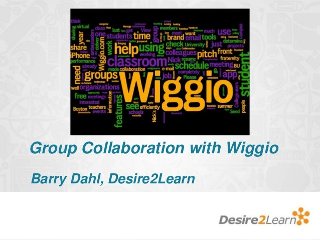 Group Collaboration with Wiggio Barry Dahl, Desire2Learn