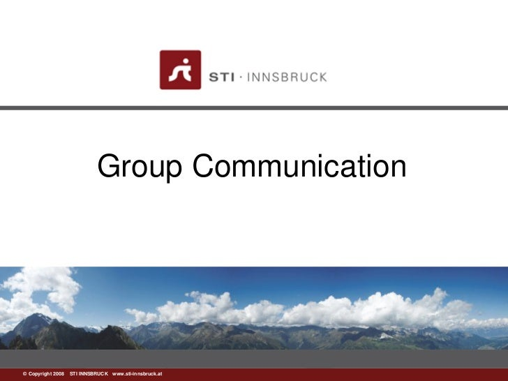 Group Communication©www.sti-innsbruck.at INNSBRUCK www.sti-innsbruck.at  Copyright 2008 STI