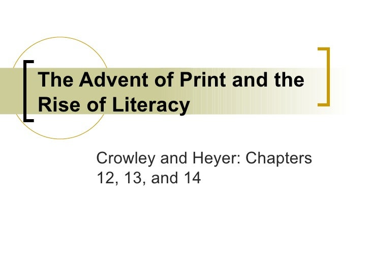 The Advent of Print and the Rise of Literacy Crowley and Heyer: Chapters 12, 13, and 14