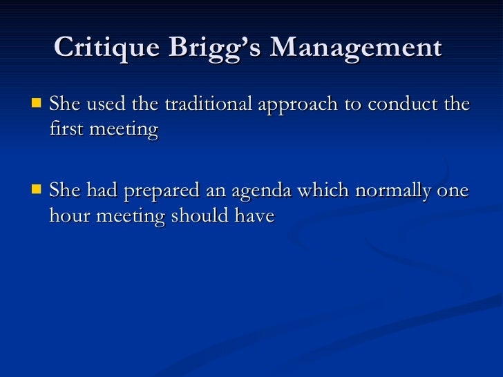 "critique briggs s management of the first meeting Read this essay on critique of the  ""the first concern of a  unit viii article critique best practices in project management by joan engebretson."