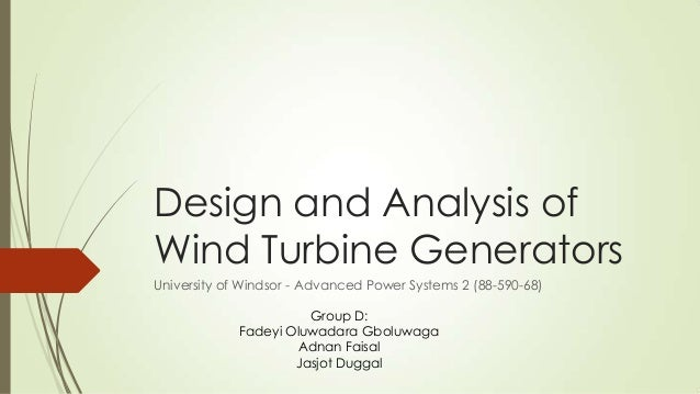 Design and Analysis ofWind Turbine GeneratorsUniversity of Windsor - Advanced Power Systems 2 (88-590-68)                 ...