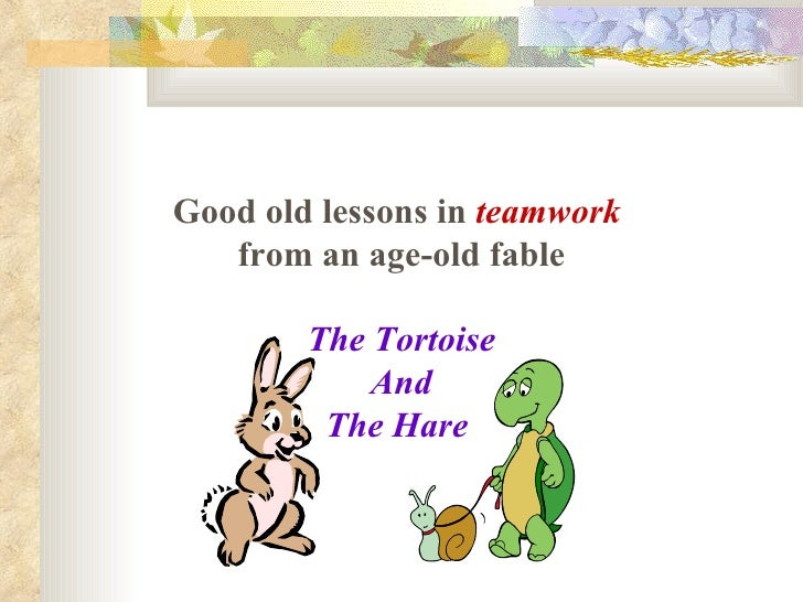 Good old lessons in  teamwork   from an age-old fable The Tortoise And The Hare