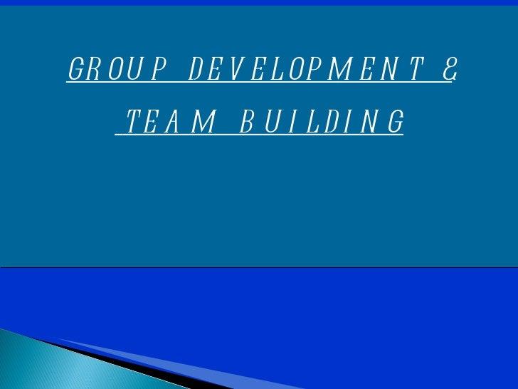 GROUP  DEVELOPMENT  & TEAM  BUILDING