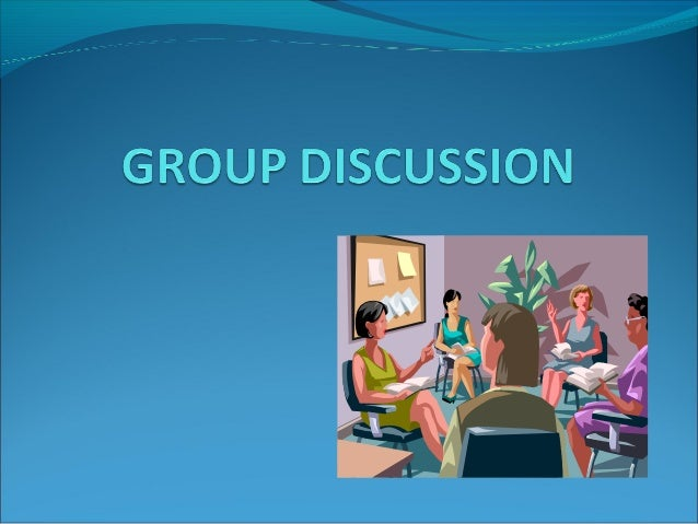 Topics  Definition of Group Discussion Group Discussion Prerequisites of a Group Discussion Benefits in Group Discussi...