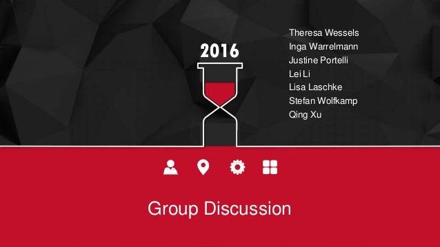 Group Discussion Theresa Wessels Inga Warrelmann Justine Portelli Lei Li Lisa Laschke Stefan Wolfkamp Qing Xu