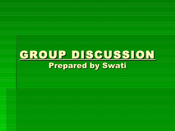 GROUP DISCUSSION Prepared by Swati