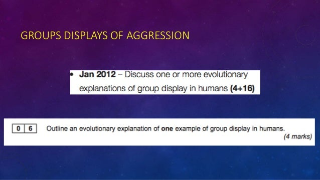 group displays of aggression essay Explanations of group display in humans• describe and evaluate at least two  evolutionary reasons for displays of aggressive group.