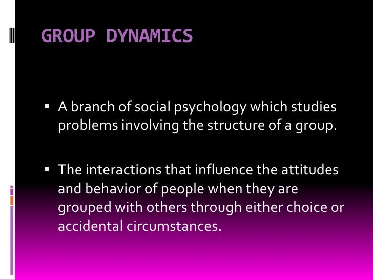 group dynamics in psychology essay Free essay: examine a social psychology experiment and show how it relates to current literature and research on inter-and/or intra-group dynamics intergroup.