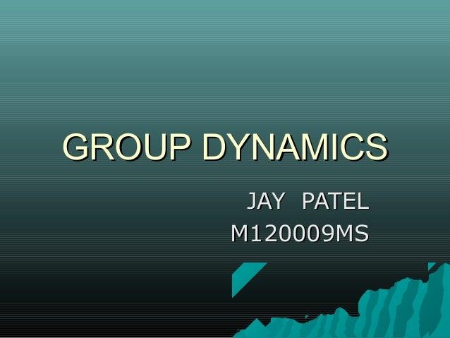 GROUP DYNAMICS        JAY PATEL       M120009MS