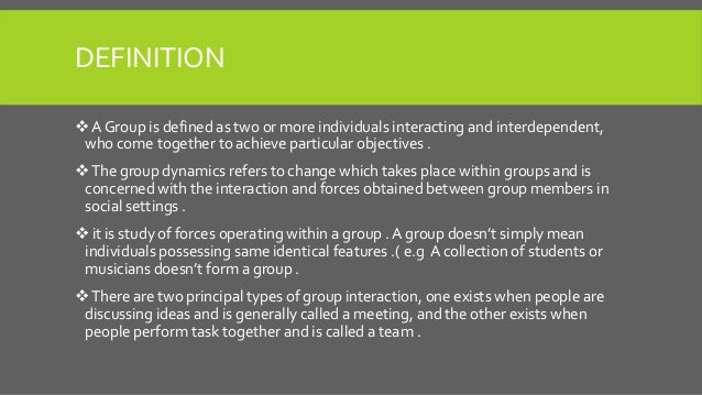 """definition of group interaction Small group interaction is """"the process by which three or more members of a  group  notice that the definition includes both verbal and nonverbal messages."""