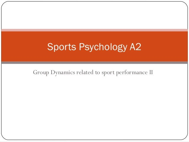 Group Dynamics related to sport performance II Sports Psychology A2