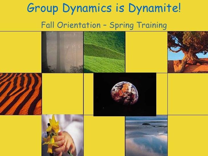 Group Dynamics is Dynamite!<br />Fall Orientation – Spring Training<br />