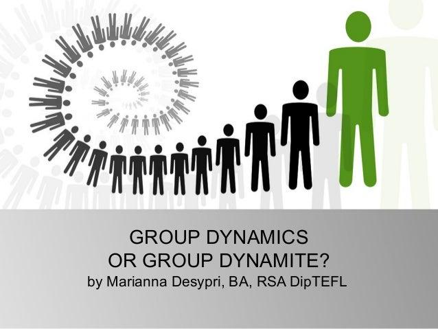 GROUP DYNAMICS  OR GROUP DYNAMITE?by Marianna Desypri, BA, RSA DipTEFL