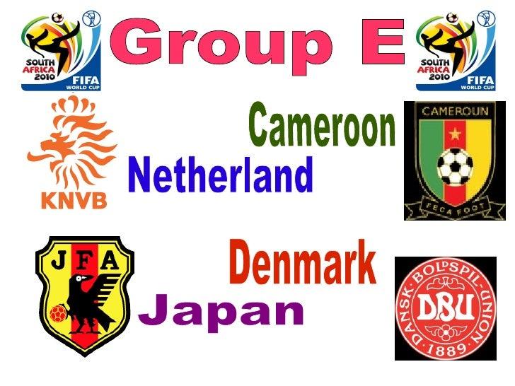 Group E Denmark Cameroon   Japan Netherland