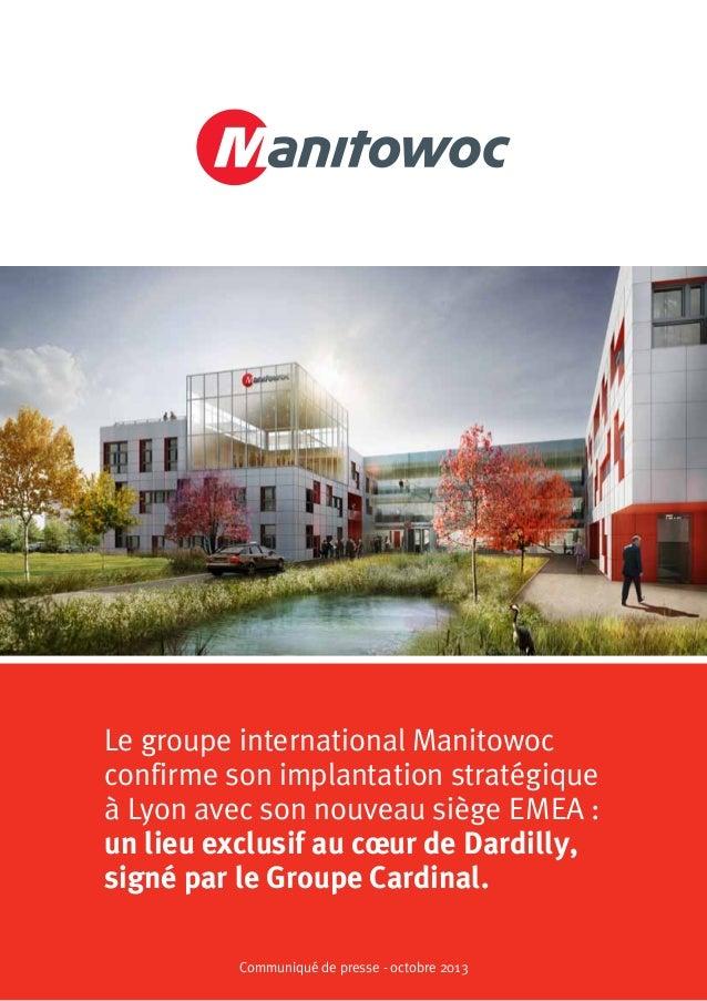 Communiqué de presse - octobre 2013 Le groupe international Manitowoc confirme son implantation stratégique à Lyon avec so...