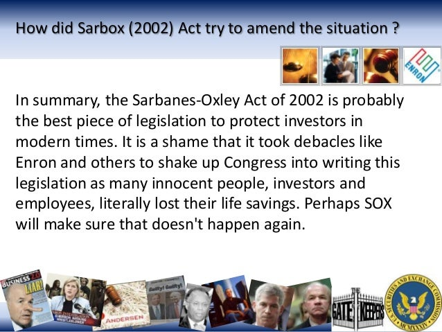 effect of the sarbanes oxley act of 2002 essay The investopedia 100  one direct effect of the sarbanes-oxley act on corporate governance is the strengthening of  the sarbanes-oxley act of 2002.