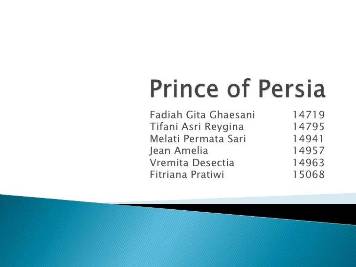 Prince of Persia<br />FadiahGitaGhaesani14719<br />TifaniAsriReygina14795<br />MelatiPermata Sari14941<br />Jean Ame...