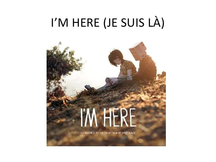 I'M HERE (JE SUIS LÀ)<br />