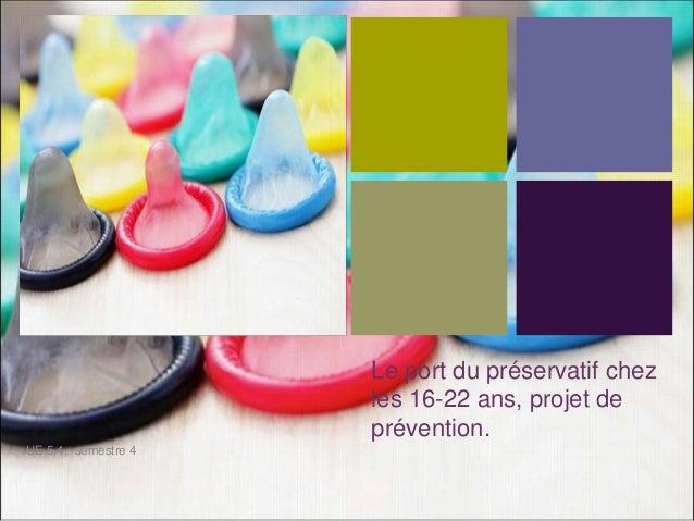+  Le port du préservatif chez les 16-22 ans, projet de prévention.  UE 5.4, semestre 4