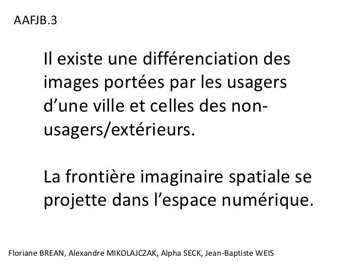 AAFJB.3         Il existe une différenciation des         images portées par les usagers         d'une ville et celles des...