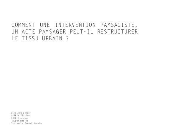 BERGERON Colas CREPIN Florian GREDER Arnaud THUEUX Maëlle Tshiamala Feruzi Romain COMMENT UNE INTERVENTION PAYSAGISTE, UN ...