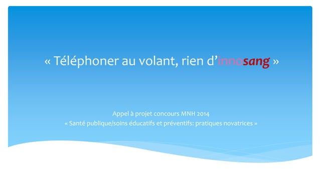 « Téléphoner au volant, rien d'innosang »  Appel à projet concours MNH 2014  « Santé publique/soins éducatifs et préventif...