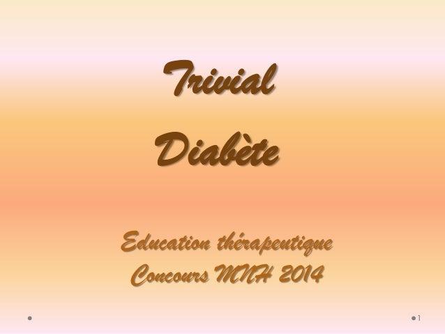 1  Education thérapeutique Concours MNH 2014  Trivial  Diabète