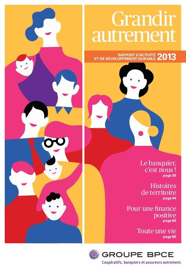Grandir autrement Le banquier, c'est nous ! page 30 Histoires de territoire page 44 Pour une finance positive page 60 Toute...