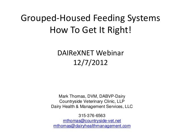 Grouped-Housed Feeding Systems      How To Get It Right!        DAIReXNET Webinar            12/7/2012          Mark Thoma...