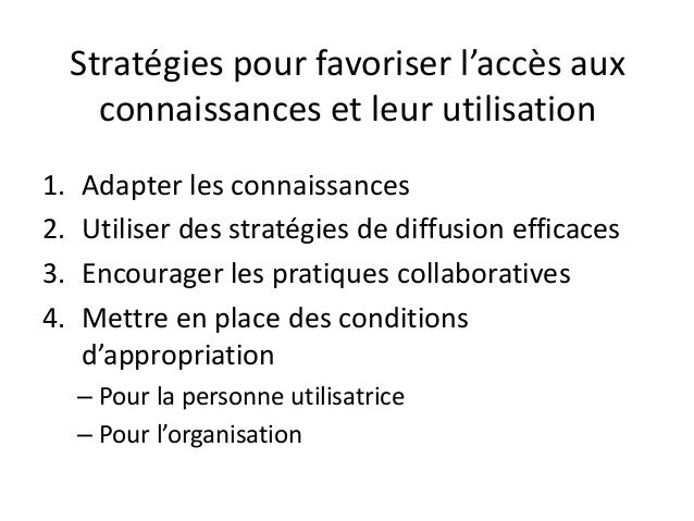 Stratégies pour favoriser l'accès aux connaissances et leur utilisation 1. Adapter les connaissances 2. Utiliser des strat...