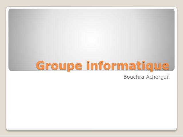 Groupe informatique Bouchra Achergui