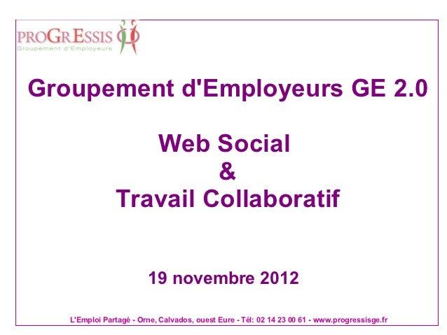 Groupement dEmployeurs GE 2.0                  Web Social                        &               Travail Collaboratif     ...
