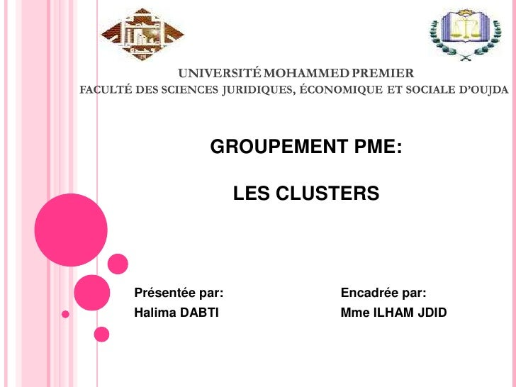GROUPEMENT PME:                 LES CLUSTERSPrésentée par:           Encadrée par:Halima DABTI             Mme ILHAM JDID