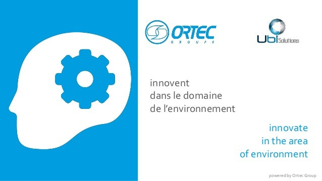 innovent  dans le domaine  de l'environnement  innovate  in the area  of environment  powered by Ortec Group