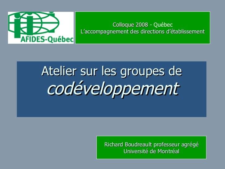 Colloque 2008  - Québec L'accompagnement des directions d'établissement Atelier sur les groupes de  codéveloppement Richar...