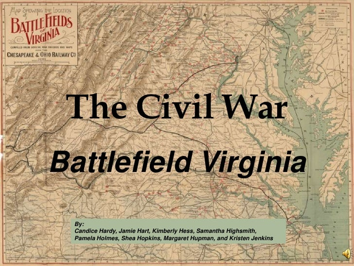 The Civil War<br />Battlefield Virginia<br />By:  <br />Candice Hardy, Jamie Hart, Kimberly Hess, Samantha Highsmith, <br ...