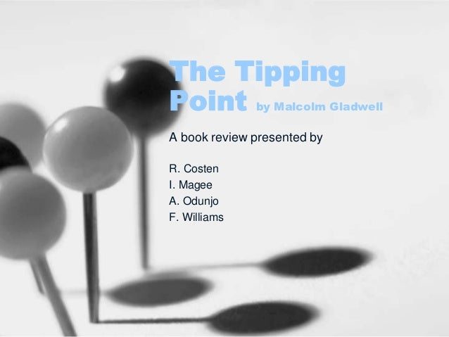 The TippingPoint by Malcolm GladwellA book review presented byR. CostenI. MageeA. OdunjoF. Williams
