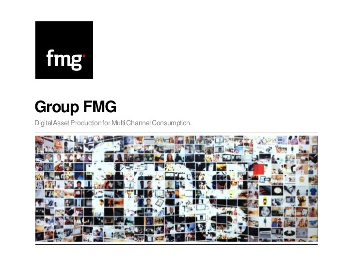 Group FMGDigital Asset Production for Multi Channel Consumption.