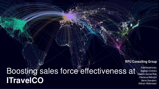 Boosting sales force effectiveness at ITravelCO Alex Beloshevsky Santiago Córdoba Eduardo Gomez Ruiz Chaitanya Mehrotra Ma...