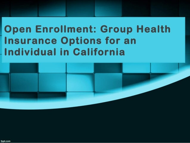 Health Insurance California >> Group Health Insurance Options For An Individual In California